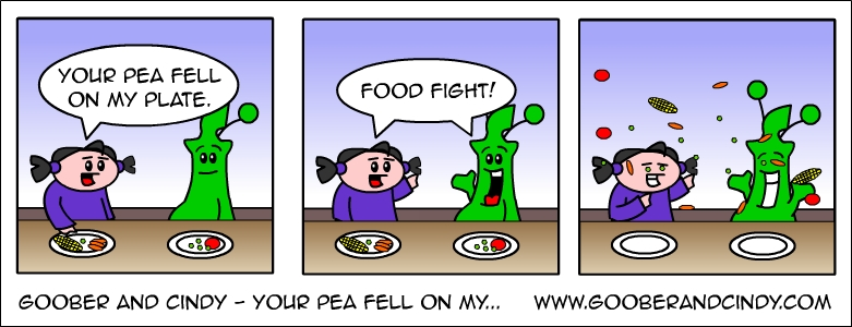 Your pea fell on my...